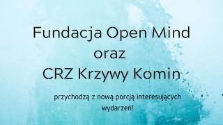 Fundacja Open Mind oraz CRZ Krzywy Komin